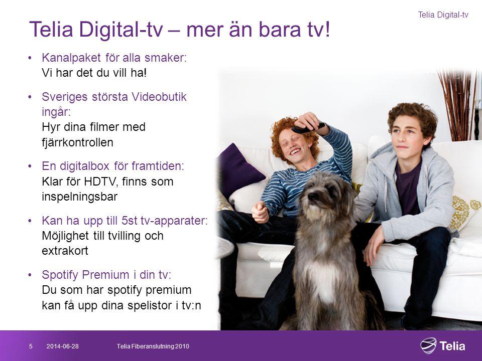 2014-06-285Telia Fiberanslutning 2010 Telia Digital-tv – mer än bara tv! Telia Digital-tv •Kanalpaket för alla smaker: Vi har det du vill ha! •Sverige