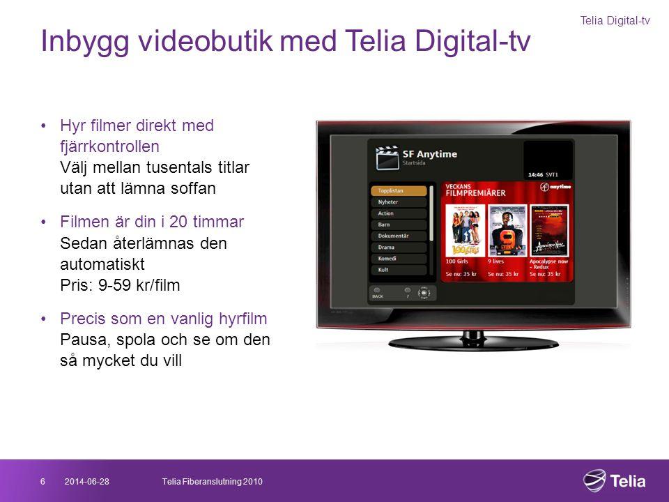 2014-06-286Telia Fiberanslutning 2010 Inbygg videobutik med Telia Digital-tv Telia Digital-tv •Hyr filmer direkt med fjärrkontrollen Välj mellan tusen