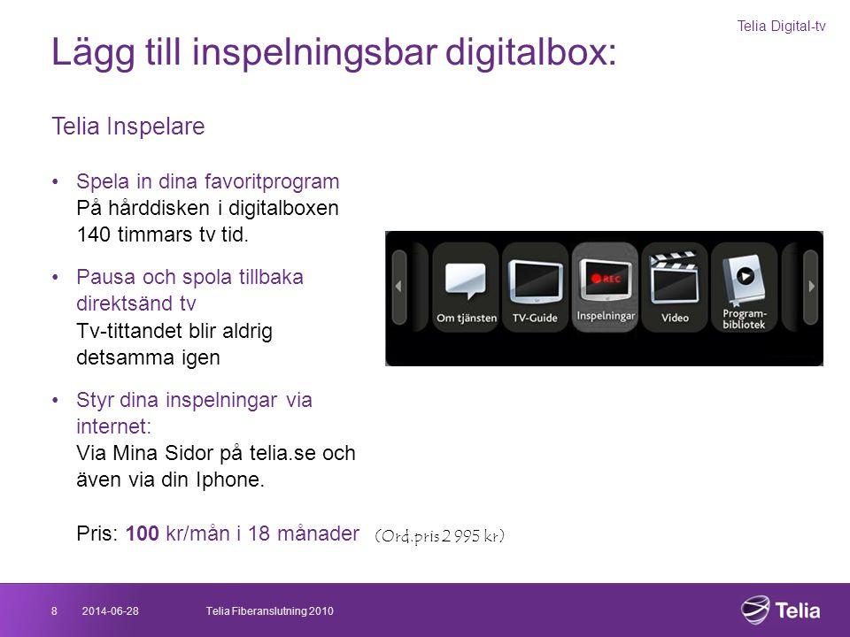 2014-06-288Telia Fiberanslutning 2010 Lägg till inspelningsbar digitalbox: Telia Inspelare •Spela in dina favoritprogram På hårddisken i digitalboxen