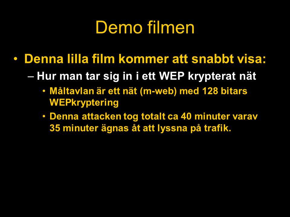 Demo filmen •Denna lilla film kommer att snabbt visa: –Hur man tar sig in i ett WEP krypterat nät •Måltavlan är ett nät (m-web) med 128 bitars WEPkryptering •Denna attacken tog totalt ca 40 minuter varav 35 minuter ägnas åt att lyssna på trafik.