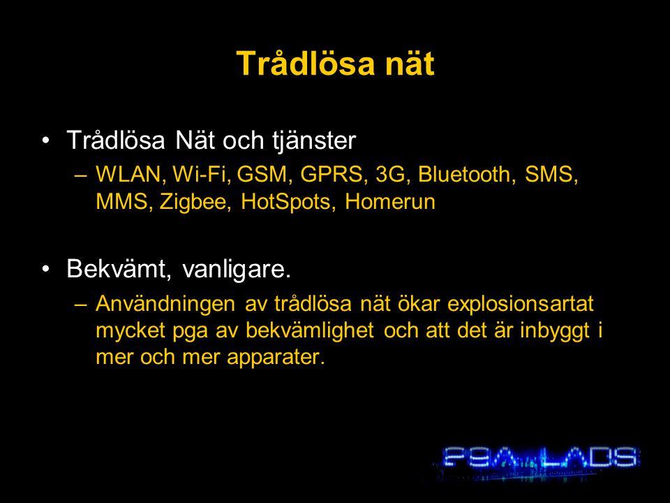 Trådlösa nät •Trådlösa Nät och tjänster –WLAN, Wi-Fi, GSM, GPRS, 3G, Bluetooth, SMS, MMS, Zigbee, HotSpots, Homerun •Bekvämt, vanligare. –Användningen