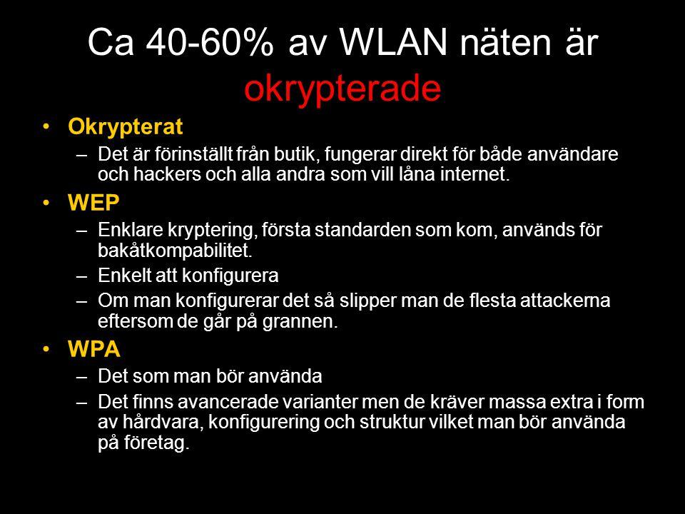 Ca 40-60% av WLAN näten är okrypterade •Okrypterat –Det är förinställt från butik, fungerar direkt för både användare och hackers och alla andra som vill låna internet.