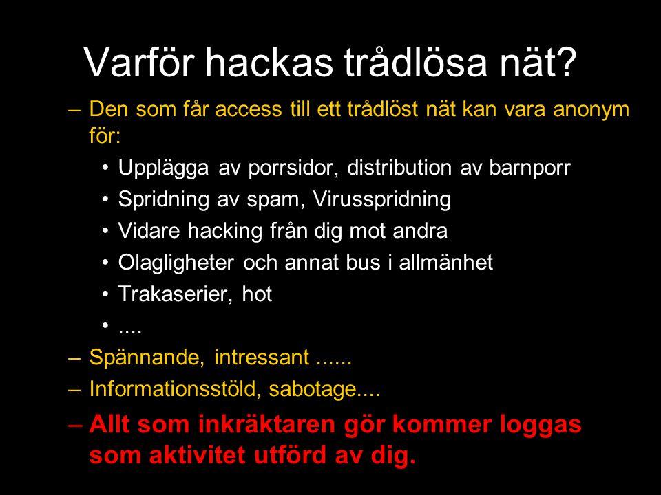 Varför hackas trådlösa nät? –Den som får access till ett trådlöst nät kan vara anonym för: •Upplägga av porrsidor, distribution av barnporr •Spridning
