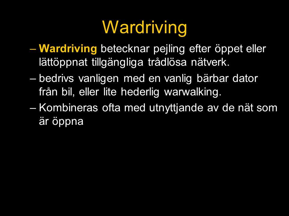 Wardriving –Wardriving betecknar pejling efter öppet eller lättöppnat tillgängliga trådlösa nätverk. –bedrivs vanligen med en vanlig bärbar dator från
