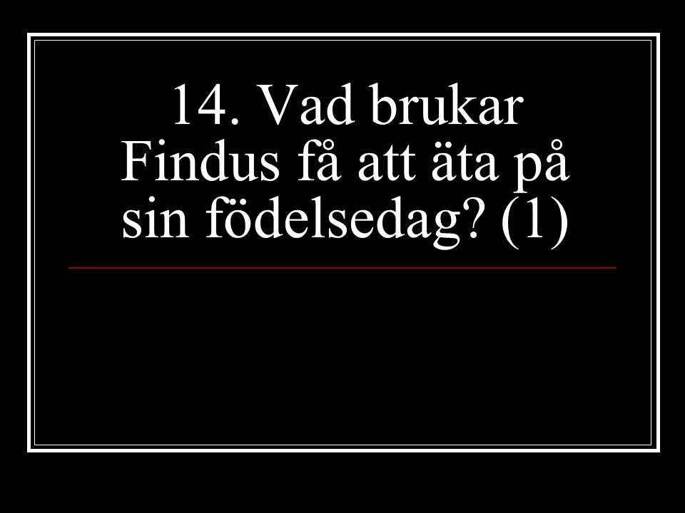 14. Vad brukar Findus få att äta på sin födelsedag? (1)