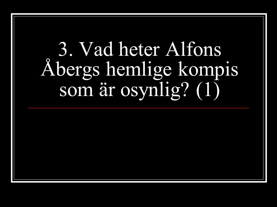 3. Vad heter Alfons Åbergs hemlige kompis som är osynlig? (1)