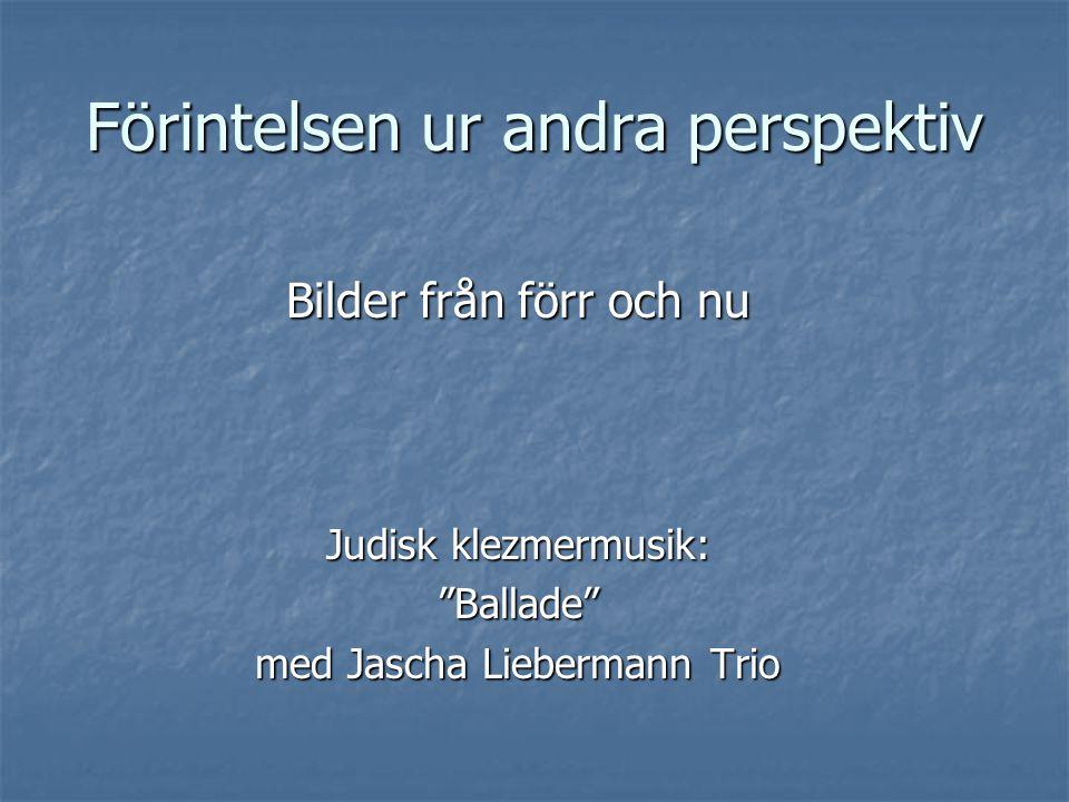 Förintelsen ur andra perspektiv Bilder från förr och nu Judisk klezmermusik: Ballade med Jascha Liebermann Trio