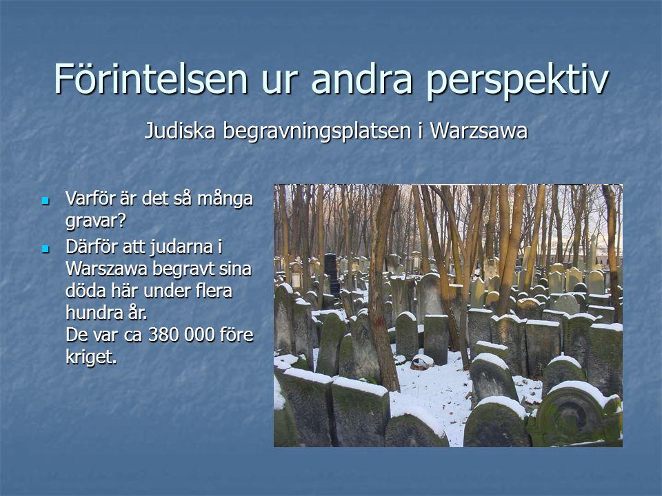 Förintelsen ur andra perspektiv  Varför är det så många gravar.