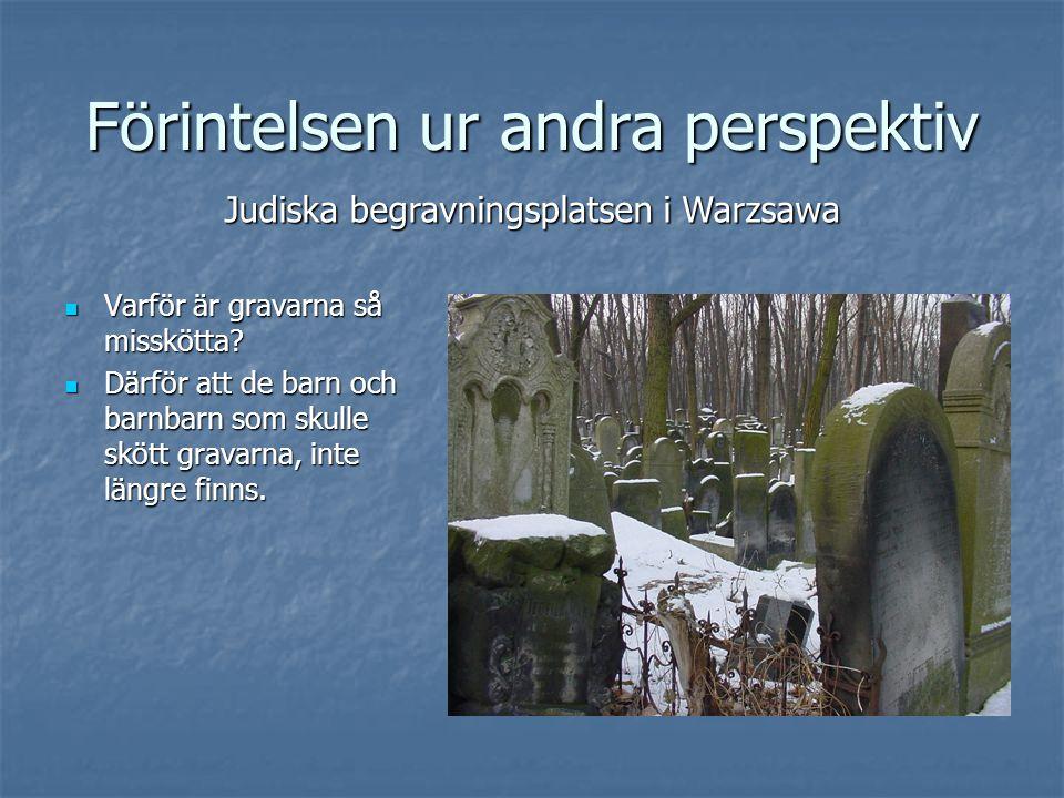 Förintelsen ur andra perspektiv  Varför är gravarna så misskötta.