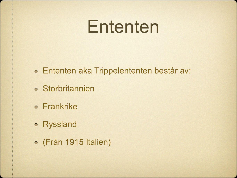 Ententen Ententen aka Trippelententen består av: Storbritannien Frankrike Ryssland (Från 1915 Italien)