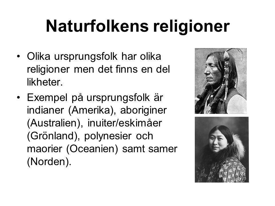 •Olika ursprungsfolk har olika religioner men det finns en del likheter.