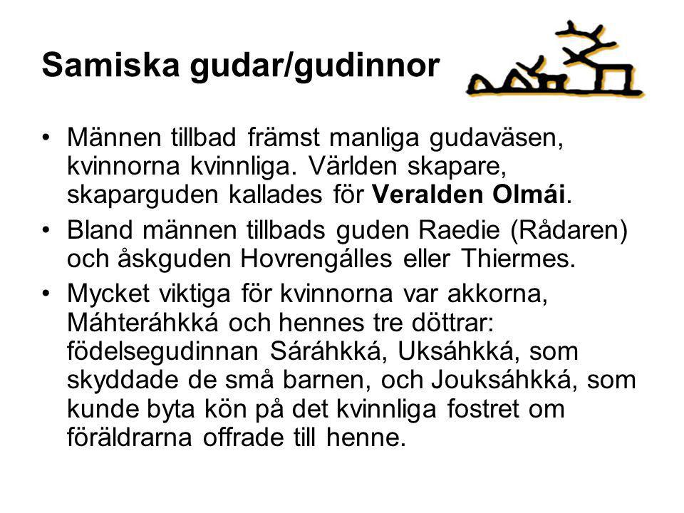 Samiska gudar/gudinnor •Männen tillbad främst manliga gudaväsen, kvinnorna kvinnliga.