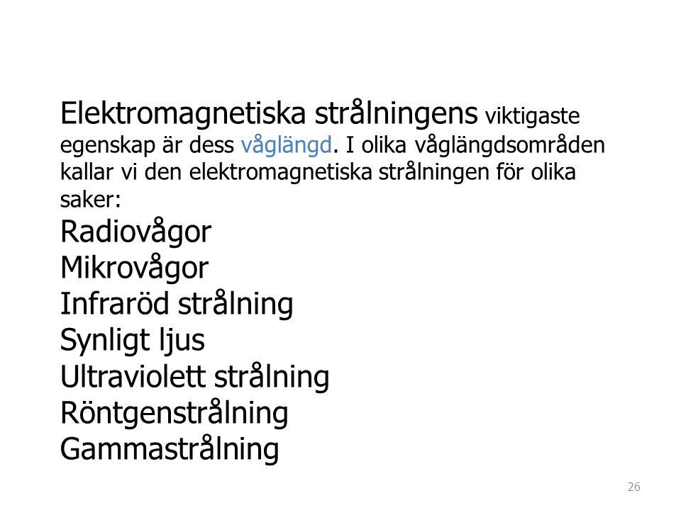 Elektromagnetiska strålningens viktigaste egenskap är dess våglängd. I olika våglängdsområden kallar vi den elektromagnetiska strålningen för olika sa