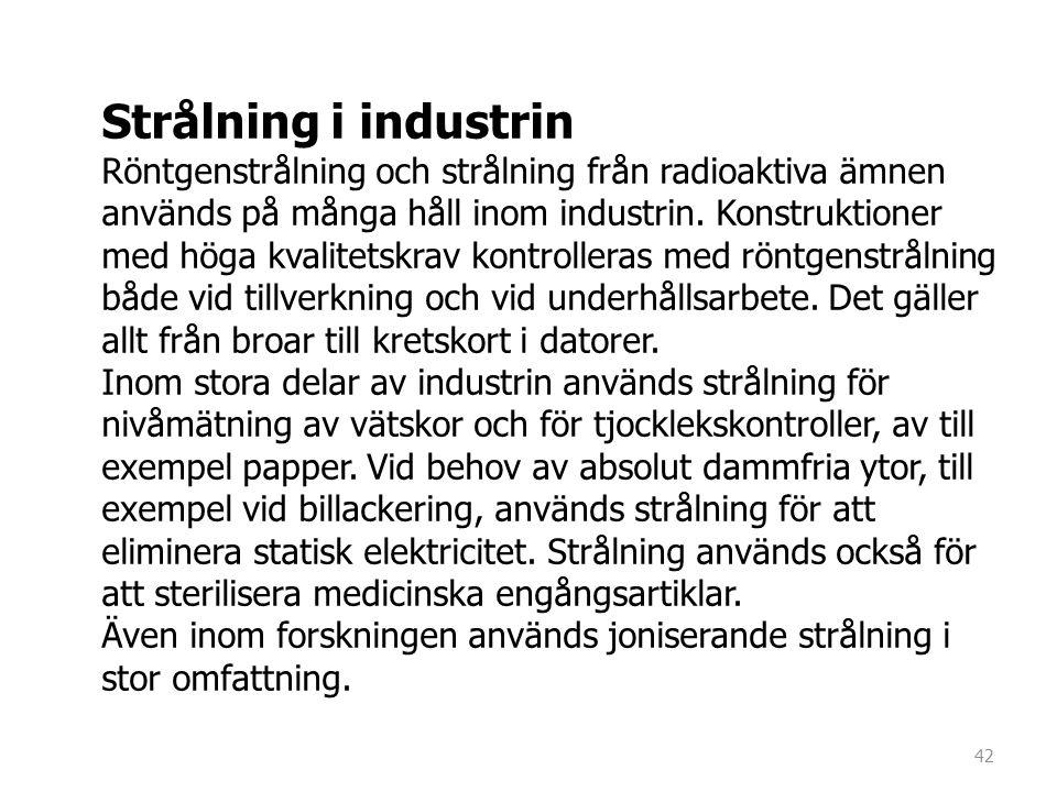 Strålning i industrin Röntgenstrålning och strålning från radioaktiva ämnen används på många håll inom industrin. Konstruktioner med höga kvalitetskra