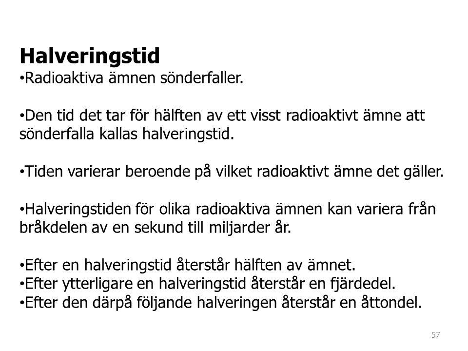 Halveringstid • Radioaktiva ämnen sönderfaller. • Den tid det tar för hälften av ett visst radioaktivt ämne att sönderfalla kallas halveringstid. • Ti
