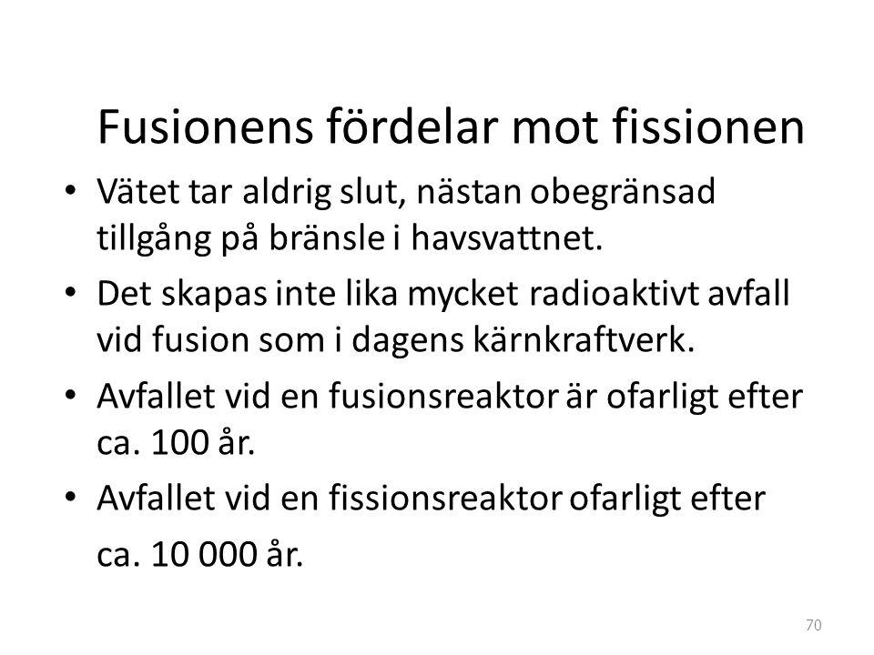 Fusionens fördelar mot fissionen • Vätet tar aldrig slut, nästan obegränsad tillgång på bränsle i havsvattnet. • Det skapas inte lika mycket radioakti