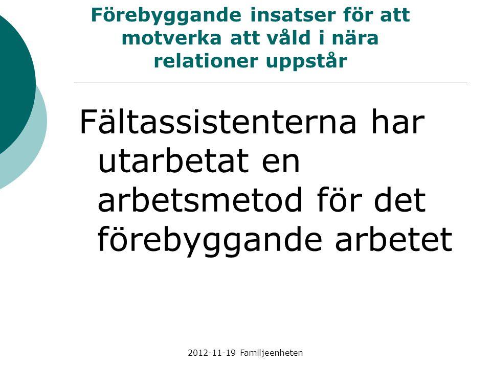 2012-11-19 Familjeenheten Fältassistenterna har utarbetat en arbetsmetod för det förebyggande arbetet Förebyggande insatser för att motverka att våld