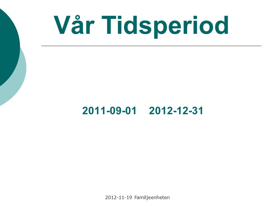 2012-11-19 Familjeenheten 2011-09-01 2012-12-31 Vår Tidsperiod
