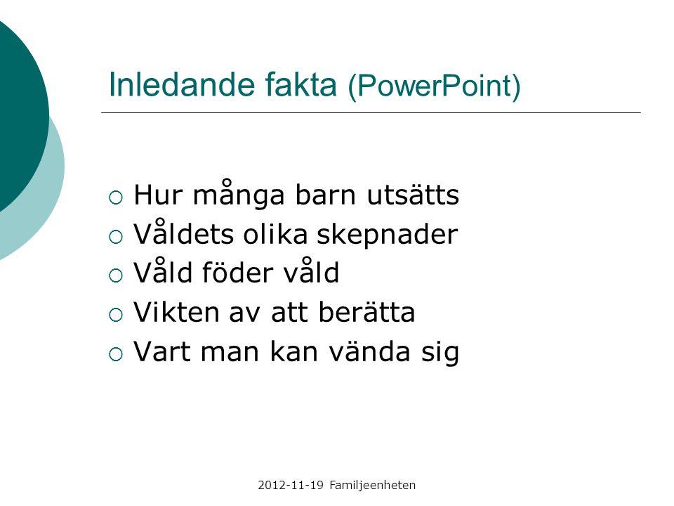 2012-11-19 Familjeenheten Inledande fakta (PowerPoint)  Hur många barn utsätts  Våldets olika skepnader  Våld föder våld  Vikten av att berätta 