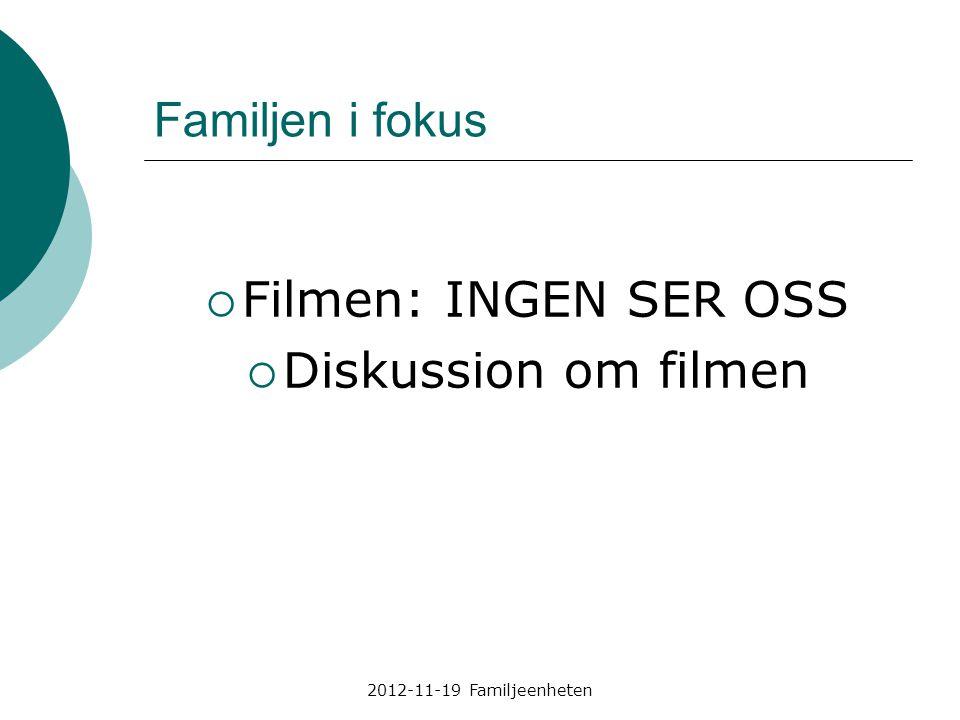 2012-11-19 Familjeenheten Familjen i fokus  Filmen: INGEN SER OSS  Diskussion om filmen