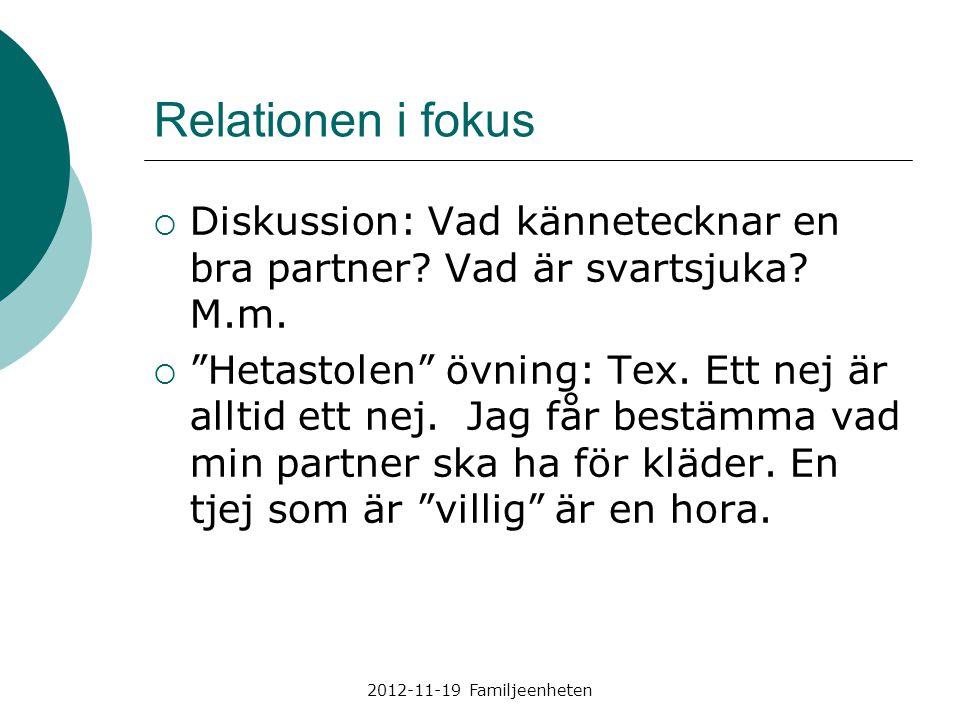 """2012-11-19 Familjeenheten Relationen i fokus  Diskussion: Vad kännetecknar en bra partner? Vad är svartsjuka? M.m.  """"Hetastolen"""" övning: Tex. Ett ne"""