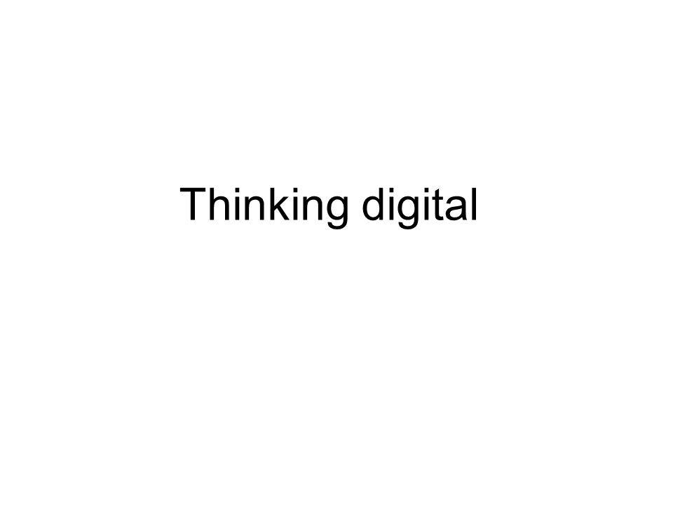 Thinking digital