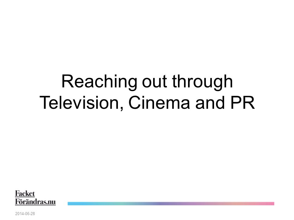 Reaching out through Television, Cinema and PR 2014-06-28