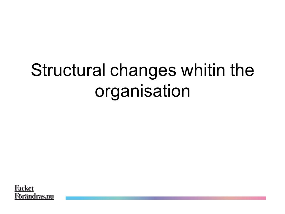 Structural changes whitin the organisation
