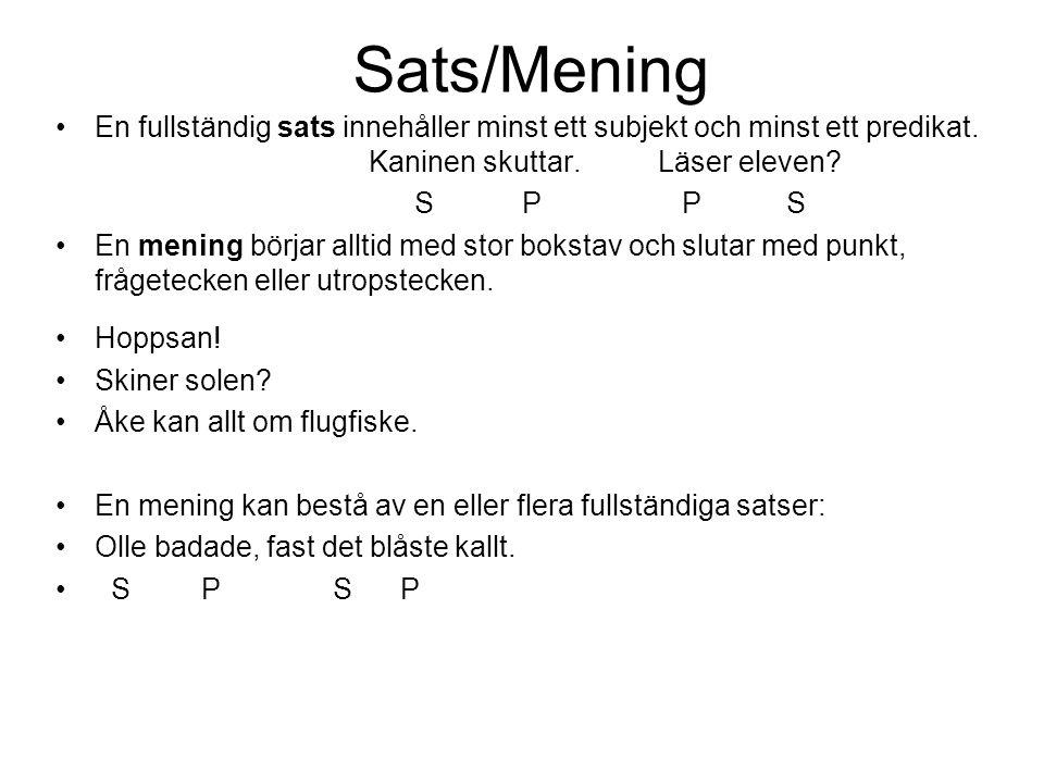 Sats/Mening •En fullständig sats innehåller minst ett subjekt och minst ett predikat. Kaninen skuttar. Läser eleven? S PPS •En mening börjar alltid me