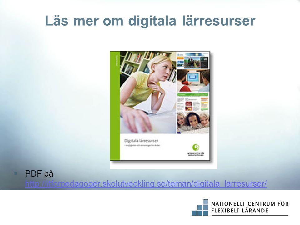 Läs mer om digitala lärresurser  PDF på http://itforpedagoger.skolutveckling.se/teman/digitala_larresurser/ http://itforpedagoger.skolutveckling.se/t