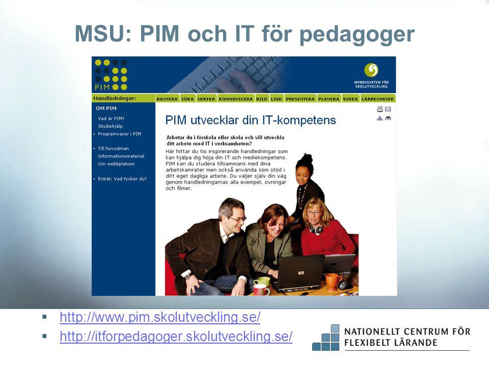 MSU: PIM och IT för pedagoger  http://www.pim.skolutveckling.se/ http://www.pim.skolutveckling.se/  http://itforpedagoger.skolutveckling.se/ http://