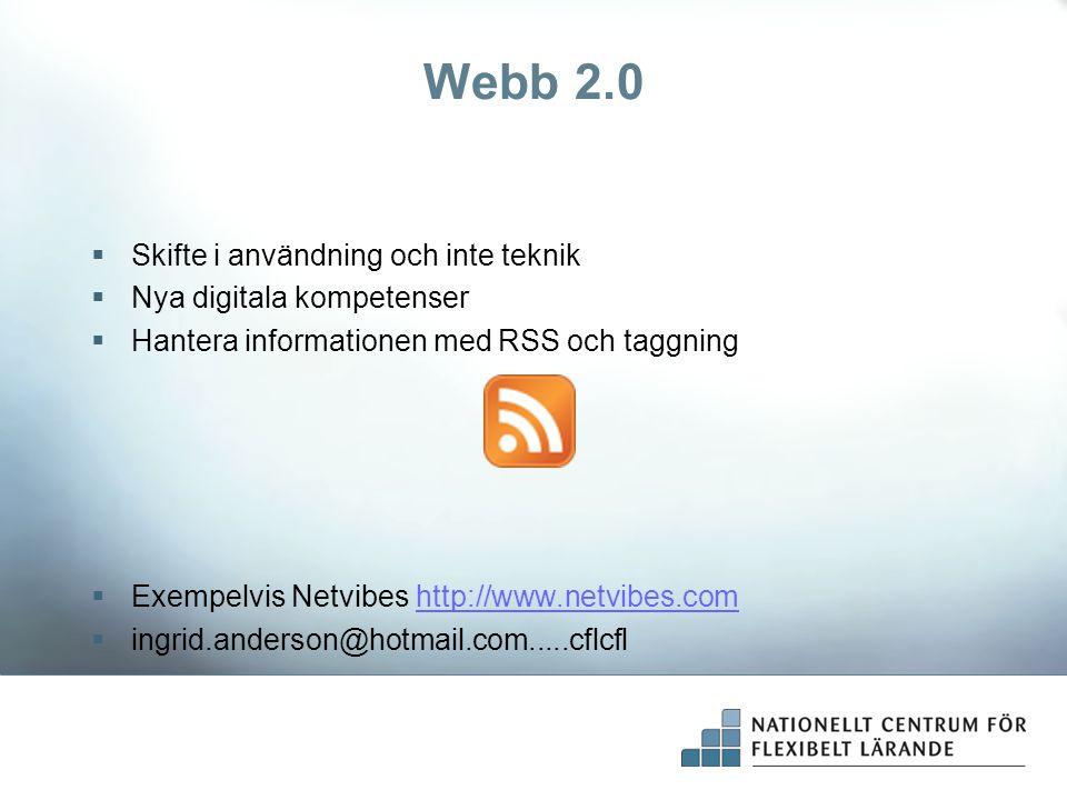  Skifte i användning och inte teknik  Nya digitala kompetenser  Hantera informationen med RSS och taggning  Exempelvis Netvibes http://www.netvibe
