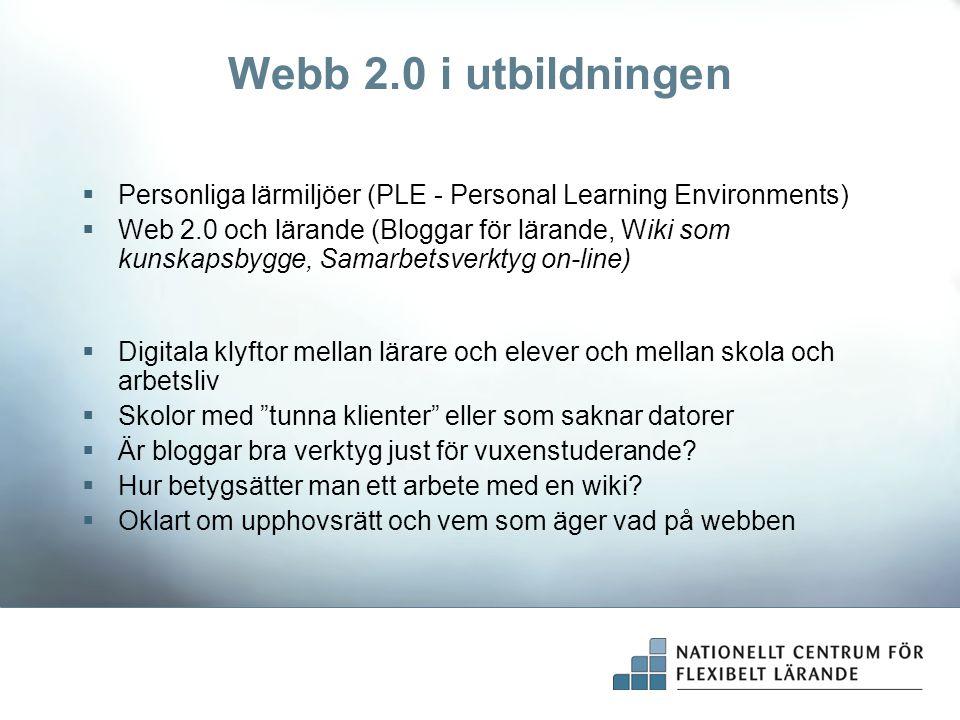 Webb 2.0 i utbildningen  Personliga lärmiljöer (PLE - Personal Learning Environments)  Web 2.0 och lärande (Bloggar för lärande, Wiki som kunskapsby