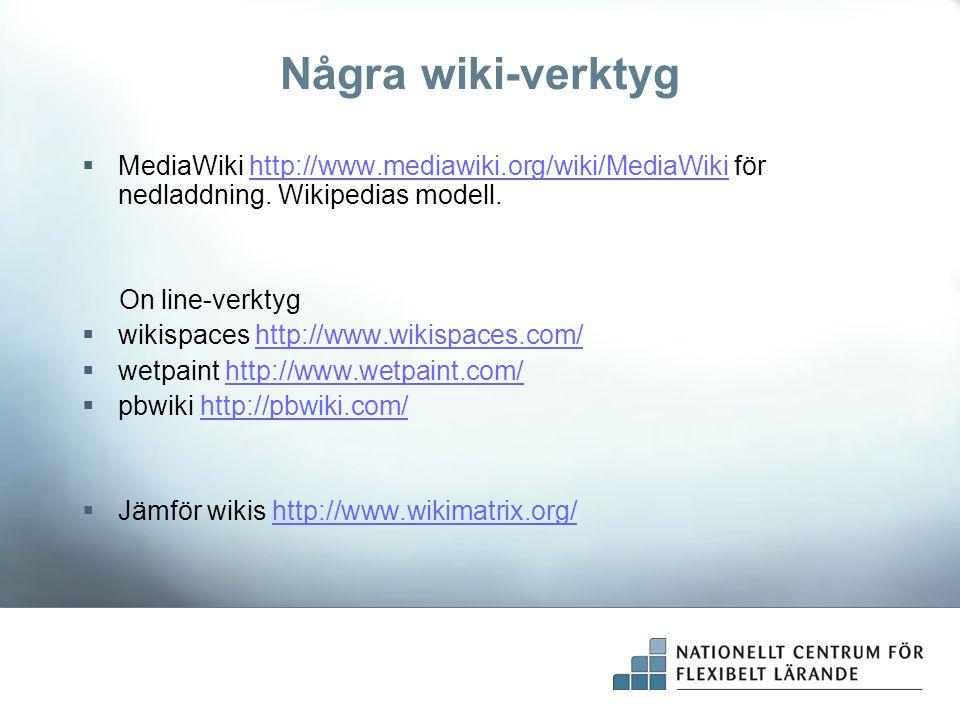 Några wiki-verktyg  MediaWiki http://www.mediawiki.org/wiki/MediaWiki för nedladdning. Wikipedias modell.http://www.mediawiki.org/wiki/MediaWiki On l