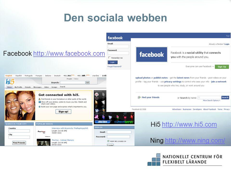 Hi5 http://www.hi5.comhttp://www.hi5.com Den sociala webben Facebook http://www.facebook.comhttp://www.facebook.com Ning http://www.ning.com/http://ww