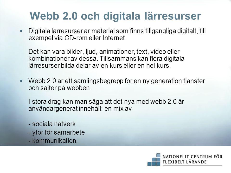 Webb 2.0 och digitala lärresurser  Digitala lärresurser är material som finns tillgängliga digitalt, till exempel via CD-rom eller Internet. Det kan