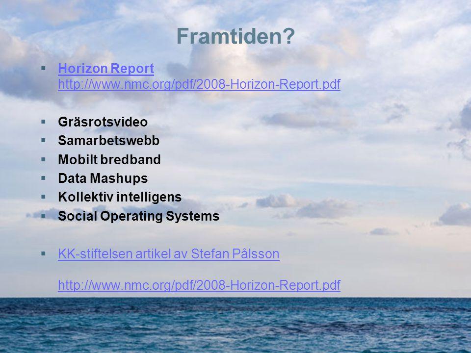 Framtiden?  Horizon Report http://www.nmc.org/pdf/2008-Horizon-Report.pdf Horizon Report http://www.nmc.org/pdf/2008-Horizon-Report.pdf  Gräsrotsvid