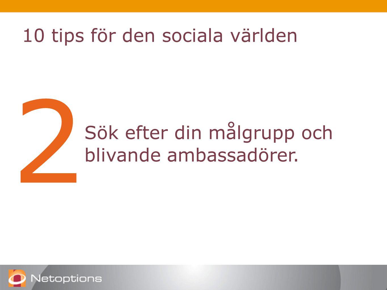 10 tips för den sociala världen 2 Sök efter din målgrupp och blivande ambassadörer.