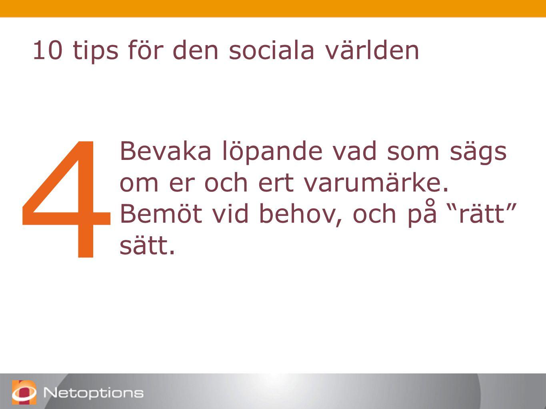 10 tips för den sociala världen 4 Bevaka löpande vad som sägs om er och ert varumärke.