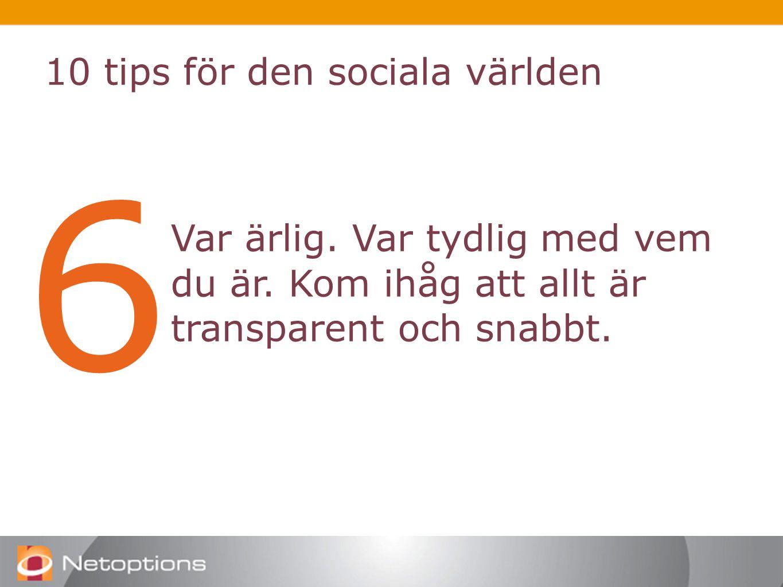 10 tips för den sociala världen 6 Var ärlig. Var tydlig med vem du är.
