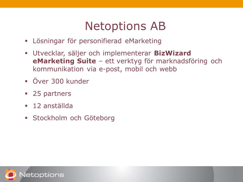 Netoptions Netoptions AB  Lösningar för personifierad eMarketing  Utvecklar, säljer och implementerar BizWizard eMarketing Suite – ett verktyg för marknadsföring och kommunikation via e-post, mobil och webb  Över 300 kunder  25 partners  12 anställda  Stockholm och Göteborg