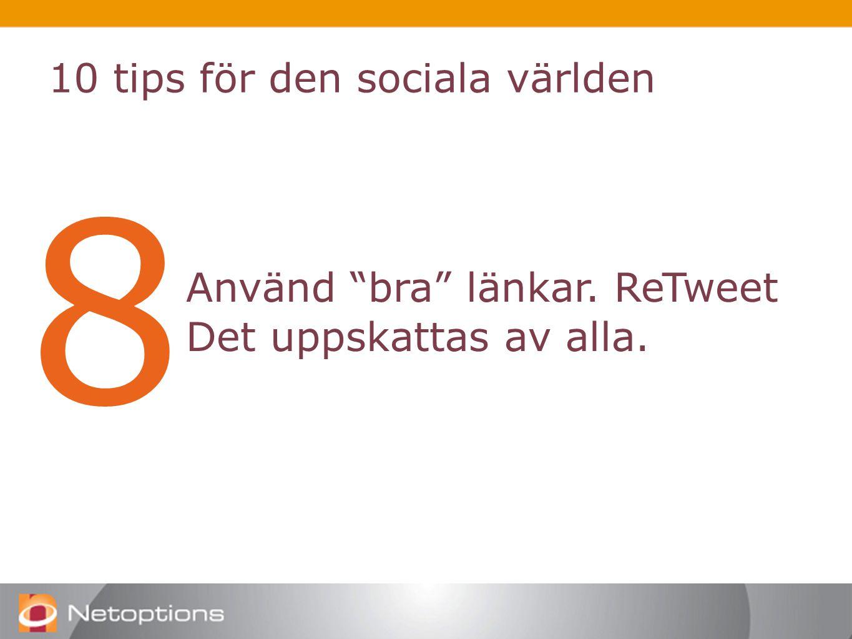 10 tips för den sociala världen 8 Använd bra länkar. ReTweet Det uppskattas av alla.