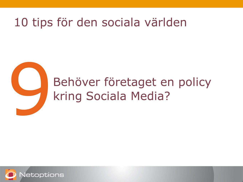 10 tips för den sociala världen 9 Behöver företaget en policy kring Sociala Media