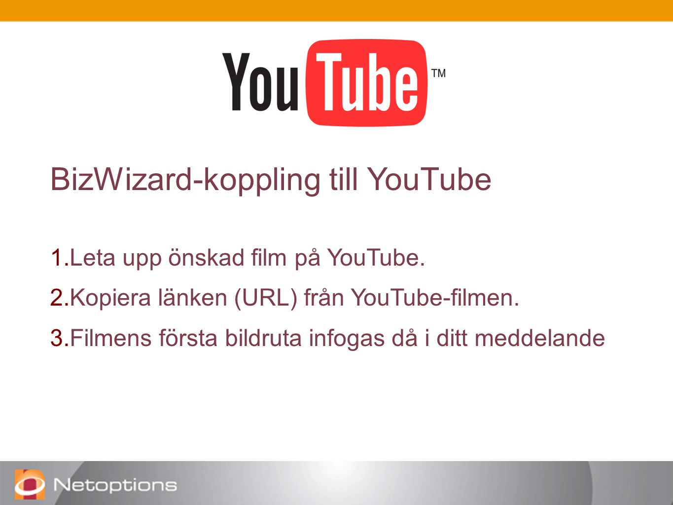 BizWizard-koppling till YouTube 1. Leta upp önskad film på YouTube.