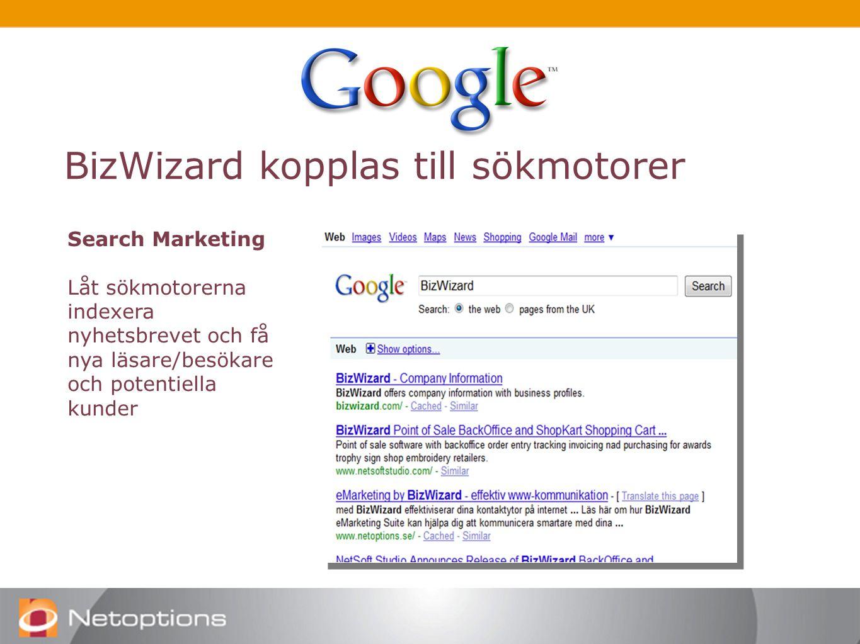 BizWizard kopplas till sökmotorer Search Marketing Låt sökmotorerna indexera nyhetsbrevet och få nya läsare/besökare och potentiella kunder