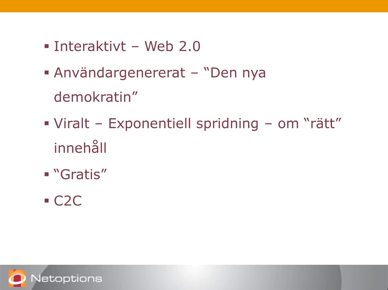  Interaktivt – Web 2.0  Användargenererat – Den nya demokratin  Viralt – Exponentiell spridning – om rätt innehåll  Gratis  C2C
