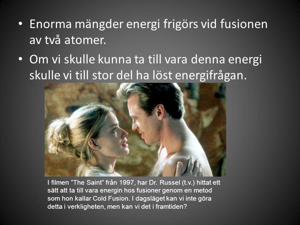 • Enorma mängder energi frigörs vid fusionen av två atomer.