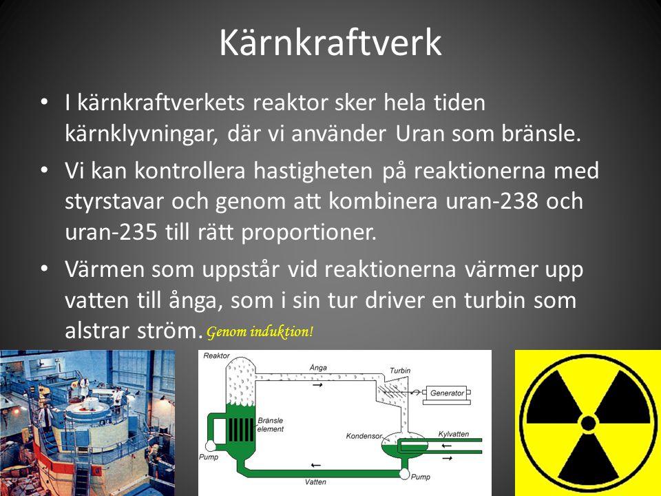 Kärnkraftverk • I kärnkraftverkets reaktor sker hela tiden kärnklyvningar, där vi använder Uran som bränsle.