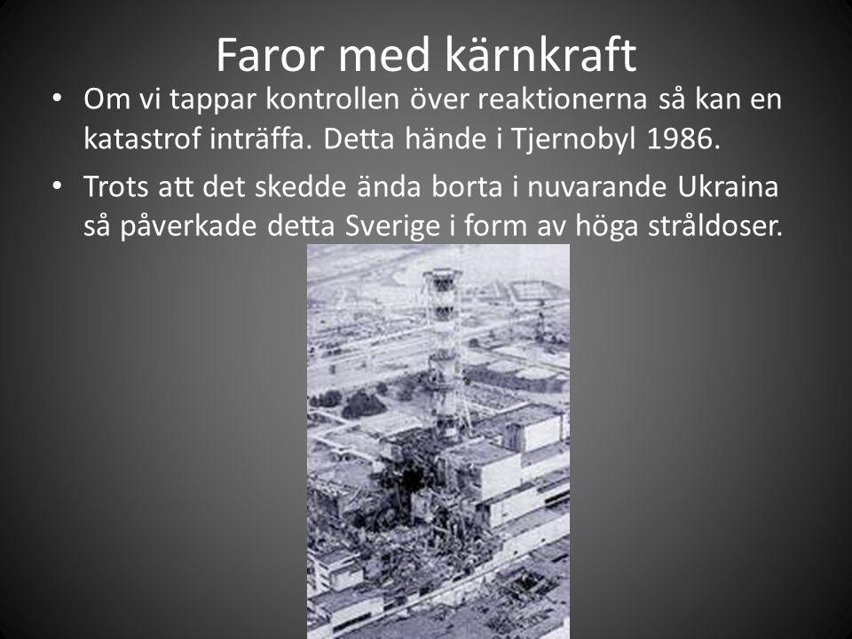 Faror med kärnkraft • Om vi tappar kontrollen över reaktionerna så kan en katastrof inträffa.