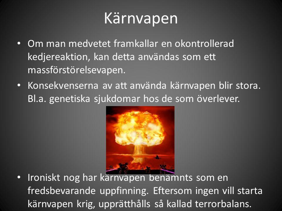 Kärnvapen • Om man medvetet framkallar en okontrollerad kedjereaktion, kan detta användas som ett massförstörelsevapen.